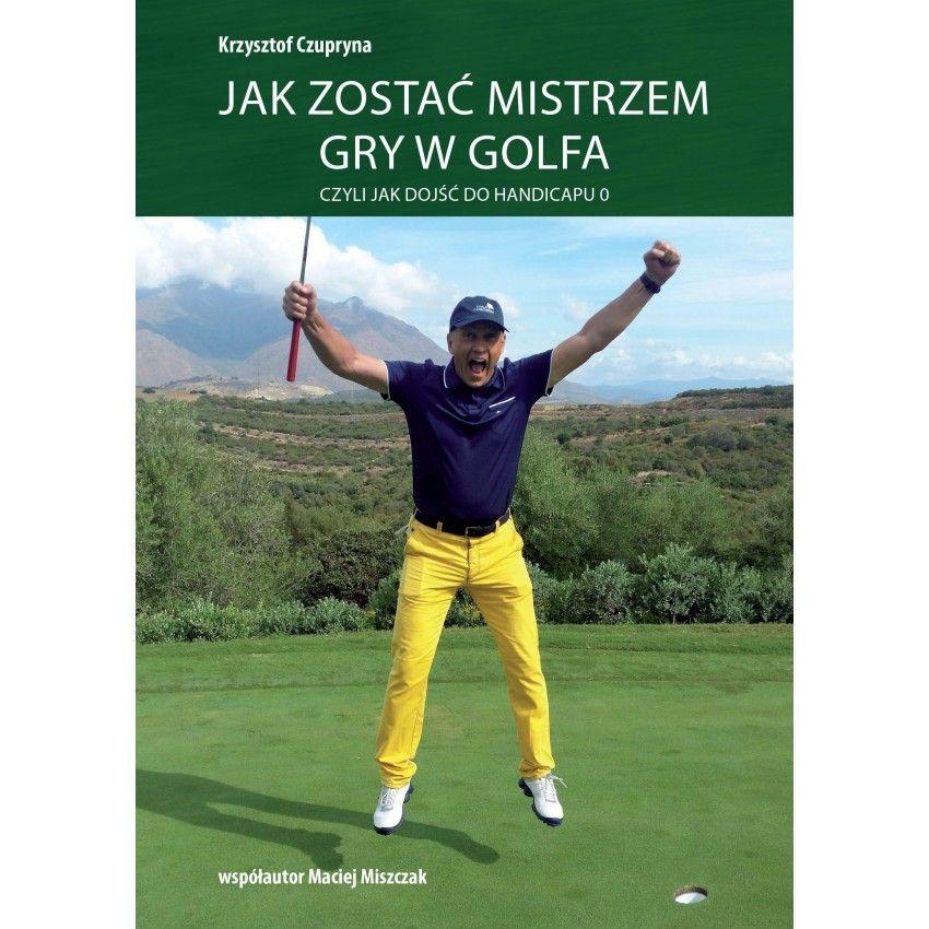 jak-zostac-mistrzem-gry-w-golfa-k-czupryna-ksiazka-golfowa-miekka-oprawa